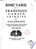 Rime varie di Francesco Carafa principe di Colobrano composte nella sua solitaria dimora nel monte Caprario della baronia di Formicola. Divise in cinque libri