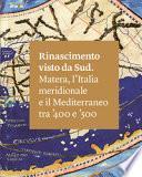 Rinascimento visto da Sud. Matera, l'Italia Meridionale e il Mediterraneo tra '400 e '500. Ediz. illustrata
