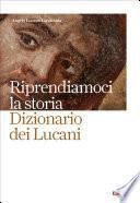 Riprendiamoci la storia. Dizionario dei Lucani