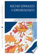 Rischio idraulico e idrogeologico. Previsione, prevenzione e progettazione degli interventi per la riduzione dei rischi