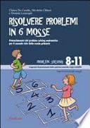 Risolvere problemi in 6 mosse. Potenziamento del problem solving matematico per il secondo ciclo della scuola primaria