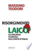 Risorgimento laico. Gli inganni clericali sull'Unità d'Italia