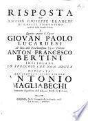 """Risposta ... a quanto oppone il signor Giovan Paolo Lucardesi al libro dell' eccellentissimo signor dottore Anton Francesco Bertini, intitolato """"Lo Specchio che non adula,"""" etc"""