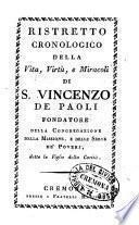 Ristretto cronologico della vita, virtù, e miracoli di S. Vincenzo de' Paoli fondatore della Congregazione della Missione, e delle Serve de' poveri, dette le Figlie della Carità