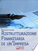 Ristrutturazione Finanziaria di un'Impresa. Guida Strategica al Riassetto Aziendale dall'Analisi al Finanziamento. (Ebook Italiano - Anteprima Gratis)
