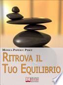 Ritrova il Tuo Equilibrio. Come Riequilibrare il Tuo Io più Profondo per Fare Chiarezza e Raggiungere i Tuoi Obiettivi. (Ebook Italiano - Anteprima Gratis)
