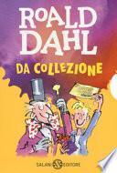 Roald Dahl da collezione: Matilde-La magica medicina-Il GGG-La fabbrica di cioccolato-Le streghe-Il grande ascensore di cristallo-Gli sporcelli