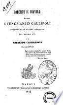Roberto il diavolo, ovvero I veneziani in Gallipoli episodio delle guerre aragonesi nel secolo 15. di Giuseppe Castiglione
