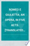 Romeo e Giulietta; an opera, in five acts. [Translated into English and Italian from the French of P. J. Barbier and M. Carré.] The English libretto by H. B. Farnie, etc