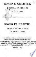 Romeo e Giulietta, dramma in musica in tre atti. Romeo et Juliette, drame en musique, en trois actes. Représenté au Théatre des Tuileries, en présence de Leurs Majestes Imperiales et Royales