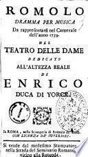Romolo dramma per musica da rappresentarsi nel carnevale dell'anno 1739 nel teatro delle dame dedicato all'altezza reale di Enrico duca di Yorck [la musica è del signor Gaetano Latilla]