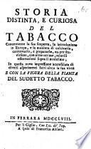 S. distinta e curiosa del tabacco concernente la sua scoperta, la introduzione in Europa ... Nova impressione accresciuta ... con la figura della pianta del sudetto tabacco