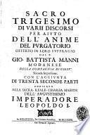 Sacro trigesimo di varii discorsi per aiuto dell'anime del Purgatorio offerto in loro suffragio dal p. Gio. Battista Manni modanese ...