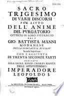 Sacro trigesimo di varii discorsi per aiuto dell'anime del purgatorio offerto in loro suffragio
