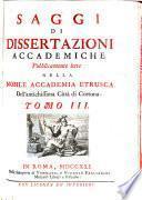 Saggi di dissertazioni ... lette nella Nobile Accademia Etrusca (etc.)