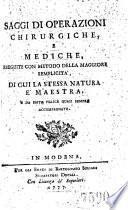 Saggi di operazioni chirurgiche e mediche, eseguite con metodo della maggiore semplicità, di cui la stessa natura è maestra e da esito felice quasi sempre accompagnate