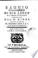 Saggio filosofico di Gio. Locke su l'umano intelletto compendiato dal dr. Winne tradotto, e comentato da Francesco Soaue ... Tomo primo [-secondo]