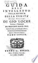 Saggio filosofico di Gio: Locke su l'umano intelletto compendiato dal Dr. Winne tradotto e commentato da Francesco Soave C.R.S. ... Tomo Primo (-terzo)