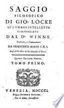 Saggio filosofico di Gio: Locke su l'umano intelletto, compendiato. Tr., e comm. da F. Soave. 3a ed. veneta