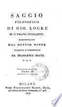 Saggio filosofico su Gio Locke su l'umano inteletto compendiato dal dottor Winne, tradotto e commentato da Francesco Soave C. R. S. Tomo I.