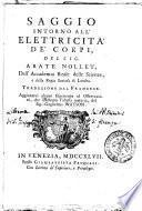 Saggio intorno all'elettricità de' corpi del sig. abate Nollet ... Traduzione dal francese. Aggiuntevi alcune esperienze ed osservazioni, che illustrano l'istessa materia, del sig. Guglielmo Watson