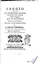 Saggio sopra la letteratura italiana, con alcuni altri opusculi serventi di aggiunte al Discorso sopra le vicende della letteratura di Carlo Denina