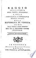 Saggio Sulla Storia Civile, Politica, Ecclesiastica E Sulla Corografia E Topografia Degli Stati Della Republica Di Venezia