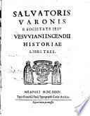 Salvatoris Varonis E Societate Iesv Vesvviani Incendii Historiae Libri Tres
