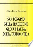 San Longino nella tradizione greca e latina di età tardoantica