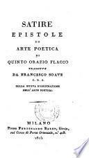 Satire, Epistole ed Arte poetica di Quinto Orazio Flacco. Tradotte da Francesco Soave C. R. S. Colla nuova riordinazione dell'arte poetica