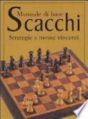 Scacchi. Manuale di base. Strategie e mosse vincenti