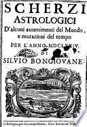 Scherzi astrologici d'alcuni auuenimenti del mondo, e mutazioni del tempo per l'anno 1674 di Siluio Bongiouane