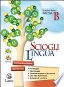 Scioglilingua. Volume B. Per la Scuola media