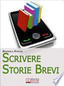 Scrivere Storie Brevi. Tecniche ed Espedienti Narrativi per Scrivere Testi per Tablet, Smartphone e iPad. (Ebook Italiano - Anteprima Gratis)