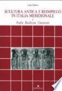 Scultura antica e reimpiego in Italia meridionale: Puglia, Basilicata, Campania