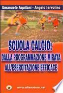 Scuola calcio. Dalla programmazione mirata all'esercitazione efficace