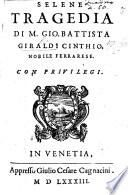 Selene, tragedia [in five acts and in verse: Edited by C. Giraldi.]