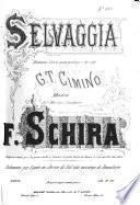 Selvaggia. Dramma lirico in un prologo e tre atti di G. T. Cimino. Riduzione per Canto ... con accomp. di Pianoforte