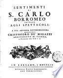 Sentimenti di S. Carlo Borromeo intorno agli spettacoli; a sua altezza reverendissima monsignor Cristoforo de' Migazzi arcivescovo di Vienna ...[Giambatista Castiglione]