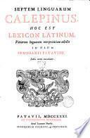*Septem linguarum Calepinus. Hoc est lexicon Latinum, variarum linguarum interpretatione adjecta in usum Seminarii Patavini