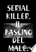 Serial Killer. Il Fascino Del Male