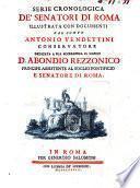 Serie cronologica de' senatori di Roma illustrata con documenti dal conte Antonio Vendettini conservatore dedicata a sua eccellenza il signor d. Abondio Rezzonico ..