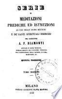 Serie di meditazioni, prediche ed istruzioni ad uso delle sacre missioni e dei santi spirituali esercizj