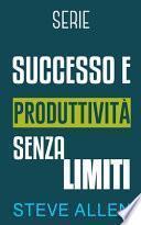 Serie Successo e produttività senza limiti