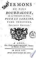 Sermons du pere Bourdaloue, de la compagnie de Jesus. Pour la Caresme. Tome premier (-troisieme)