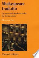 Shakespeare tradotto. Le opere del Bardo in Italia fra testi e scena