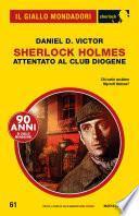 Sherlock Holmes. Attentato al Club Diogene (Il Giallo Mondadori Sherlock)
