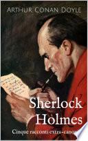 Sherlock Holmes: Cinque racconti extra-canonici