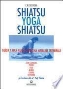 Shiatsu-yoga-shiatsu. Zone cerniera, meridiani, tsubo, nadi, chakra, asana: guida ad una nuova medicina naturale integrale