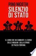 Silenzio di Stato. Il libro che ha cambiato il corso delle indagini sulla strage di Piazza Fontana